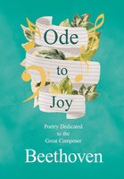 Ode to Joy - Poetry Dedicated to the Great Composer Beethoven - Various
