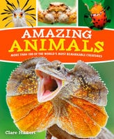 Amazing Animals: More than 100 of the World's Most Remarkable Creatures - Claire Hibbert