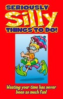 Seriously Silly Things To Do - Stephanie Clarkson