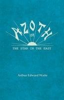 Azoth; Or, The Star in the East - Arthur Edward Waite