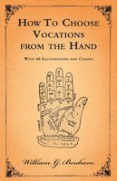 How To Choose Vocations from the Hand - With 66 Illustrations and Charts - William G. Benham