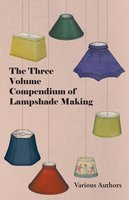 The Three Volume Compendium of Lampshade Making - Various