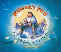Kumak's Fish - A Tale of the Far North - Michael Bania
