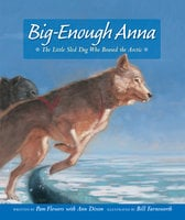 Big-Enough Anna: The Little Sled Dog Who Braved the Arctic - Pam Flowers, Ann Dixon