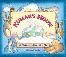 Kumak's House - A Tale of the Far North - Michael Bania