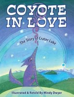 Coyote in Love: The Story of Crater Lake - Mindy Dwyer