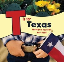 T is for Texas: Written by Kids for Kids - Boys and Girls Club of Greater Fort Worth