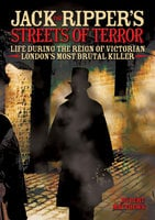Jack the Ripper's Streets of Terror: Life During the Reign of Victorian London's Most Brutal Killer - Rupert Matthews