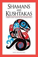 Shamans and Kushtakas: North Coast Tales of the Supernatural - Mary Giraudo Beck
