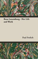 Rosa Luxemburg - Her Life and Work - Paul Frölich