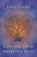 Little Essays on Love and Virtue - Havelock Ellis