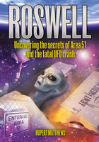 Roswell: Uncovering the Secrets of Area 51 and the Fatal UFO Crash - Rupert Matthews