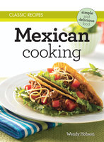 Classic Recipes: Mexican Cooking - Wendy Hobson