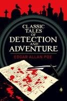 Classic Tales of Detection & Adventure - Edgar Allan Poe