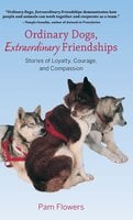 Ordinary Dogs, Extraordinary Friendships: Stories of Loyalty, Courage, and Compassion - Pam Flowers