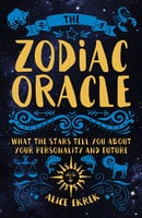The Zodiac Oracle: What the Stars Tell You about Your Personality and Future - Alice Ekrek