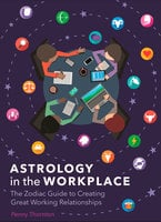 Astrology in the Workplace: The Zodiac Guide to Creating Great Working Relationships - Penny Thornton