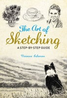 The Art of Sketching: A Step by Step Guide - Vivienne Coleman
