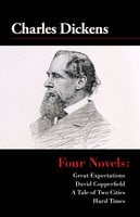 Four Novels: Great Expectations, David Copperfield, A Tale of Two Cities, and Hard Times - Charles Dickens