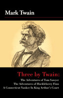 Three by Twain - Tom Sawyer, The Adventures of Huckleberry Finn, and A Connecticut Yankee In King Arther's Court - Mark Twain