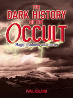 The Dark History of the Occult - Paul Roland