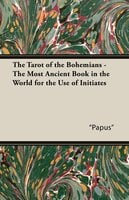 The Tarot of the Bohemians - The Most Ancient Book in the World for the Use of Initiates - Papus