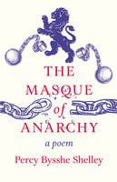 The Masque of Anarchy, A Poem - Percy Bysshe Shelley