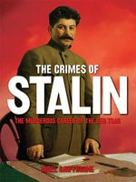 The Crimes of Stalin: The Murderous Career of the Red Tsar [Fully Illustrated] - Nigel Cawthorne