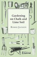 Gardening On Chalk And Lime Soil - Robert Jackson