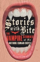 Stories with Bite - The Vampire Stories of Sir Arthur Conan Doyle - Various
