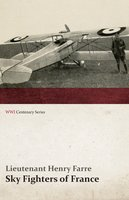 Sky Fighters of France (WWI Centenary Series) - Lieutenant Henry Farre