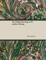 The Child's First Steps in Pianoforte Playing - Tobias Matthay