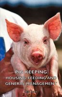 Pig Keeping - Housing, Feeding and General Management - W. D. Peck