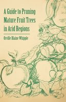A Guide to Pruning Mature Fruit Trees in Arid Regions - Orville Blaine Whipple