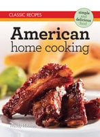 Classic Recipes: American Home Cooking - Wendy Hobson