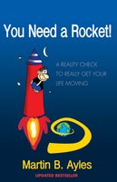 You Need a Rocket! : A Reality Check to Really Get Your Life Moving - Martin B Ayles
