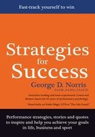Strategies for Success: Fast-Track Yourself to Win - George D Norris