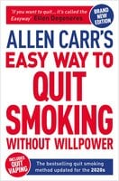 Allen Carr's Easy Way to Quit Smoking Without Willpower - Includes Quit Vaping - Allen Carr, John Dicey
