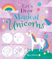 Let's Draw Magical Unicorns: Create beautiful unicorns step by step! - Missy Turner