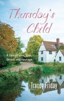 Thursday's Child: A Tale of Love, Loss, Deceit and Courage - Tracey Friday
