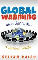 Global Warming and Other Trivia: A Satirical Debate - Stefan Raicu