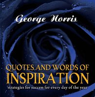 Quotes and Words of Inspiration: Strategies for Success for Every Day of the Year - George D Norris