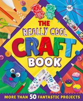 The Really Cool Craft Book: More Than 50 Fantastic Projects - Annalees Lim