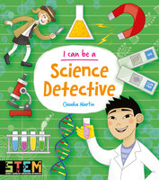I Can Be a Science Detective - Anna Claybourne, Claudia Martin