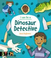 I Can Be a Dinosaur Detective - Anna Claybourne