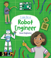 I Can Be a Robot Engineer - Anna Claybourne