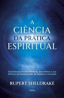 A Ciência da Prática Espiritual - Rupert Sheldrake