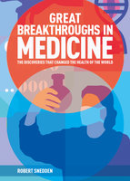 Great Breakthroughs in Medicine: The Discoveries that Changed the Health of the World - Robert Snedden