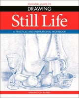 Essential Guide to Drawing: Still Life - Barrington Barber