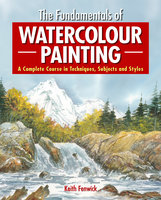 The Fundamentals of Watercolour Painting - Keith Fenwick